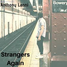 Strangers Again - Single by Anthony Lanni | Spotify