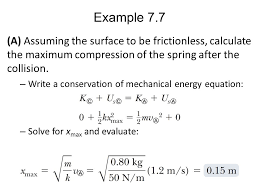 example 7 7 a assuming the surface to be frictionless calculate the maximum compression