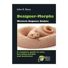 Designer Morphs Western Hognose Snakes Designer Morphs Western Hognose Snakes A Complete Guide To Care Breeding Morphs And Mutations