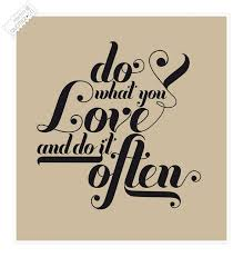 Do What You Love Quotes Beauteous Do What You Love And Do It Often Love Quote QUOTEZ○CO