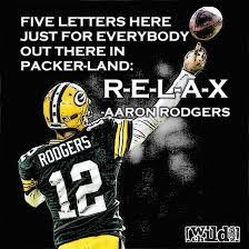 Sports Quote Magnificent AARON RODGERS QUOTE RELAX Wild Child Sports