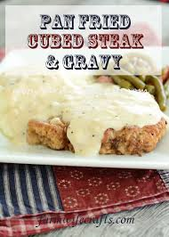 pan fried cubed steak and gravy the