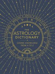 The Astrology Dictionary Cosmic Knowledge From A To Z