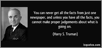 Harry S Truman Quotes Magnificent You Can Never Get All The Facts From Just One Newspaper And Unless