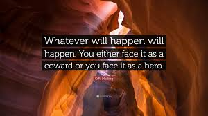 """Hero Quotes Best OR Melling Quote """"Whatever Will Happen Will Happen You Either"""