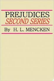 "h l mencken ""prejudices second series"" part  this post however will focus on the first three essays in the ""second series "" considering respectively the history of american letters"