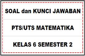 Untuk download file buku siswa kelas 6 kurikulum 2013 diatas dapat dilakukan dengan memilih tema yang akan diunduh. Download Soal Dan Kunci Jawaban Pts Uts Matematika Kelas 6 Semester 2 Sd Mi Kurikulum 2013 Sobang 2