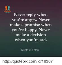 Decision Quotes Mesmerizing QUOTES CENTRAL Never Reply When You're Angry Never Make A Promise