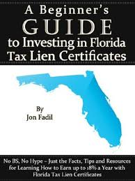 tax lien investing a beginners guide to investing in florida tax lien certificates by