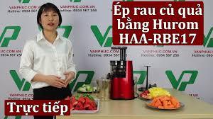 Review ép rau củ quả bằng máy ép trái cây Hurom HAA-RBE17 - YouTube