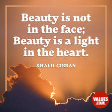 "Beauty And Light Quotes Best of Beauty Is Not In The Face Beauty Is A Light In The Heart"" Khalil"