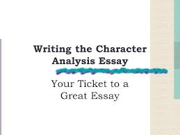 writing the character analysis essay your ticket to a great essay 1 writing the character analysis essay your ticket to a great essay