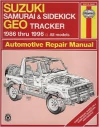 suzuki samurai sidekick geo tracker 1986 thru 1996 all models suzuki samurai sidekick geo tracker 1986 thru 1996 all models haynes automotive repair manual series bob henderson john harold haynes 9781563922411