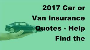 2017 car or van insurance quotes help find the est insurance policies possible