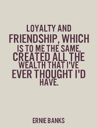 Quotes About Loyalty And Friendship Best Life Quotes And Sayings Loyalty And Friendship Which Is To Me The