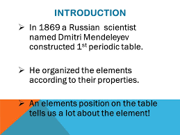 PERIODIC TABLE ORGANIZATION AND TRENDS. INTRODUCTION  In 1869 a ...