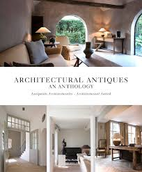Belgian Masters In Timeless Architecture And Interior Design Architectural Antiques An Anthology Dutch English And