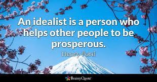 Prosperity Quotes New An Idealist Is A Person Who Helps Other People To Be Prosperous