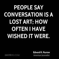 Conversation Quotes Stunning Edward R Murrow Quotes QuoteHD