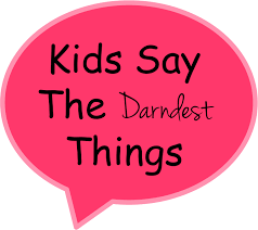 Image result for kids say the darndest things