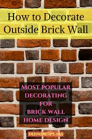how to decorate outside brick wall most popular decorating for brick wall home design