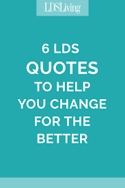 Mormon Quotes Best How To Repent 48 Quotes From LDS Leaders To Help You Change For The