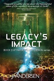 Destiny By Design Legacys Impact Destiny By Design J Andersen