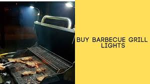 Best Grill Light Buy Barbecue Grill Lights Top Best Barbecue Grill Lights