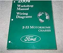2004 ford f 53 f53 motorhome chassis service repair shop manual w 2004 ford f 53 f53 motorhome chassis service repair shop manual w wiring diagram ford amazon com books