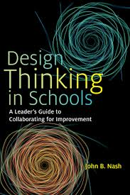 John Nash Design Thinking Design Thinking In Schools A Leaders Guide To