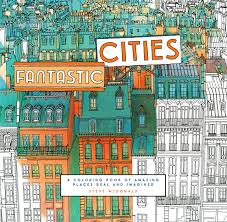 Fantastic Cities A Coloring Book Of Amazing Places Real And City And Color Booking Agent L