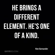 One Of A Kind Quotes Custom Ken Gernander Quotes QuoteHD