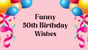 funny 50th birthday wishes messages