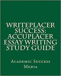 writeplacer success accuplacer essay writing study guide  writeplacer success accuplacer essay writing study guide academic success media 9781489572875 com books