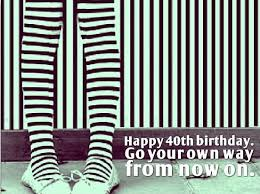 Many happy returns on your 40th birthday. 40th Birthday Quotes Happy 40th Birthday Wishes