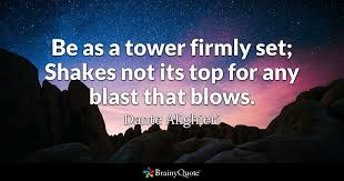 Dante Quotes Inspiration Be As A Tower Firmly Set Shakes Not Its Top For Any Blast That
