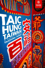 The First Timers Travel Guide To Taichung Taiwan Will