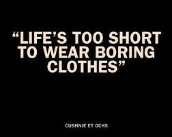 Life's Too Short Quotes Simple Life Is Too Short To Wear Boring Clothes Quote Picture