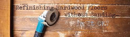 refinishing hardwood floors without sanding. Refinishing Hardwood Floors Without Sanding\u2026Is It OK? - The Flooring Lady Sanding S