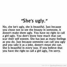 Ugly Is Beautiful Quotes Best Of She's Not Ugly U Just Don't C Her Beauty On We Heart It