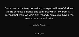 Unexpected Love Quotes Stunning Richard Hanson Quote Grace Means The Free Unmerited Unexpected