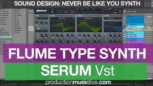 Flume Sound Design Flume Synth Never Be Like You Serum Vst Tutorial Preset Sound Design