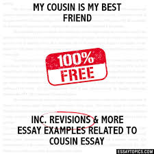 my cousin is my best friend essay my cousin is my best friend hide essay types