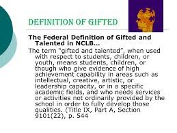 definition of gifted the federal definition of gifted and talented in nclb the term gifted