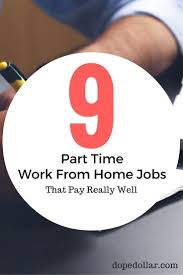 best ideas about part time jobs money earn 9 legitimate part time work from home jobs