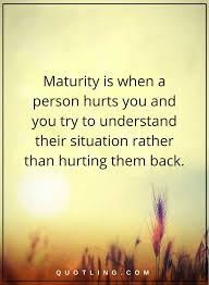Maturity Quotes Simple Maturity Quotes Maturity Is When A Person Hurts You And You Try To