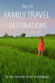 family travel destinations worldwide