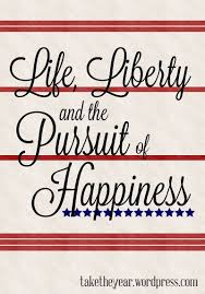 Life Liberty And The Pursuit Of Happiness Life Liberty The Mesmerizing Life Liberty And The Pursuit Of Happiness Quote