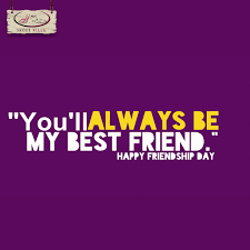 you ll always be my best friend happy friendship day 2017