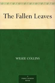 The <b>Fallen</b> Leaves - Kindle edition by <b>Wilkie Collins</b>. Reference ...
